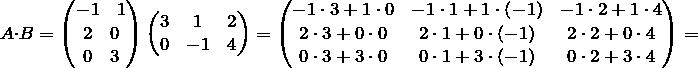 \[ A \cdot B =\left( \begin{matrix}  \begin{matrix}  -1 & 1 \\ \end{matrix} \\  \begin{matrix}  2 & 0 \\ \end{matrix} \\  \begin{matrix}  0 & 3 \\ \end{matrix} \\ \end{matrix} \right)\left( \begin{matrix}  \begin{matrix}  3 \\  0 \\ \end{matrix} & \begin{matrix}  1 \\  -1 \\ \end{matrix} & \begin{matrix}  2 \\  4 \\ \end{matrix} \\ \end{matrix} \right)=\left( \begin{matrix}  -1\cdot 3+1\cdot 0 & -1\cdot 1+1\cdot \left( -1 \right) & -1\cdot 2+1\cdot 4 \\  2\cdot 3+0\cdot 0 & 2\cdot 1+0\cdot \left( -1 \right) & 2\cdot 2+0\cdot 4 \\  0\cdot 3+3\cdot 0 & 0\cdot 1+3\cdot \left( -1 \right) & 0\cdot 2+3\cdot 4 \\ \end{matrix} \right)=\]