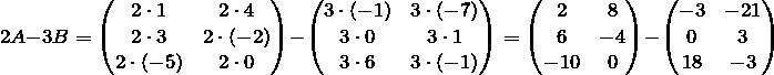 \[ 2A-3B = \begin{pmatrix} 2 \cdot 1 & 2 \cdot 4 \\ 2 \cdot 3 & 2 \cdot (-2) \\ 2 \cdot (-5) & 2 \cdot 0 \end{pmatrix} -   \begin{pmatrix} 3 \cdot (-1) & 3 \cdot (-7) \\ 3 \cdot 0 & 3 \cdot 1 \\ 3 \cdot 6 & 3 \cdot (-1) \end{pmatrix} =  \begin{pmatrix} 2 & 8 \\ 6 & -4 \\ -10 & 0 \end{pmatrix} - \begin{pmatrix} -3 & -21 \\ 0 & 3 \\ 18 & -3 \end{pmatrix} \]