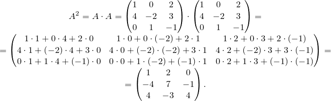 \[\begin{matrix}   A^{2}=A\cdot A=\left( \begin{matrix}    1 & 0 & 2  \\    4 & -2 & 3  \\    0 & 1 & -1  \\ \end{matrix} \right)\cdot \left( \begin{matrix}    1 & 0 & 2  \\    4 & -2 & 3  \\    0 & 1 & -1  \\ \end{matrix} \right)= \\    =\left( \begin{matrix}    1\cdot 1+0\cdot 4+2\cdot 0 & 1\cdot 0+0\cdot \left( -2 \right)+2\cdot 1 & 1\cdot 2+0\cdot 3+2\cdot \left( -1 \right)  \\    4\cdot 1+\left( -2 \right)\cdot 4+3\cdot 0 & 4\cdot 0+\left( -2 \right)\cdot \left( -2 \right)+3\cdot 1 & 4\cdot 2+\left( -2 \right)\cdot 3+3\cdot \left( -1 \right)  \\    0\cdot 1+1\cdot 4+\left( -1 \right)\cdot 0 & 0\cdot 0+1\cdot \left( -2 \right)+\left( -1 \right)\cdot 1 & 0\cdot 2+1\cdot 3+\left( -1 \right)\cdot \left( -1 \right)  \\ \end{matrix} \right)= \\    =\left( \begin{matrix}    1 & 2 & 0  \\    -4 & 7 & -1  \\    4 & -3 & 4  \\ \end{matrix} \right). \\  \end{matrix}\]